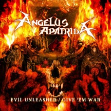 Angelus Apatrida - Evil Unleashed / Give 'Em War